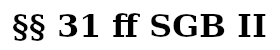 § 31 ff SGB II - Hartz 4 Sanktion